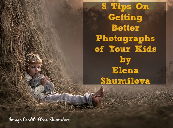 5 Tips on Getting Better Photographs of Your Kids