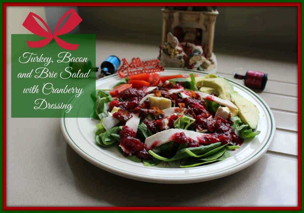 Christmas with a Summer Twist: Turkey, Bacon and Brie Salad with Cranberry Dressing