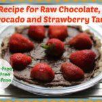 Recipe for Raw Chocolate, Avocado & Strawberry Tart. Gluten Free, Dairy Free and Sugar Free