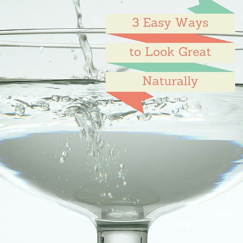 3 Easy Ways to Look Great Naturally
