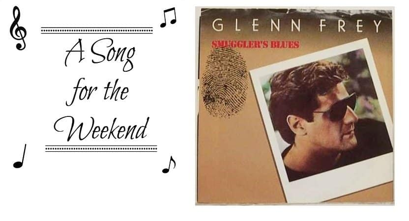 A Song for the Weekend #3 – Smugglers Blues by Glenn Frey