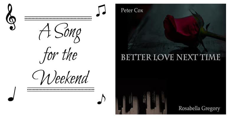 A Song for the Weekend #1 – Better Love Next Time by Rosabella Gregory ft Peter Cox