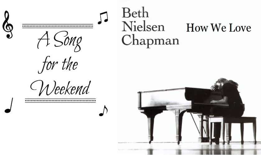 Song for the Weekend #6 – How We Love by Beth Nielsen Chapman