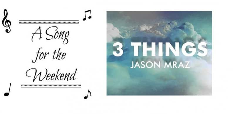Song for the Weekend #11 – 3 Things by Jason Mraz