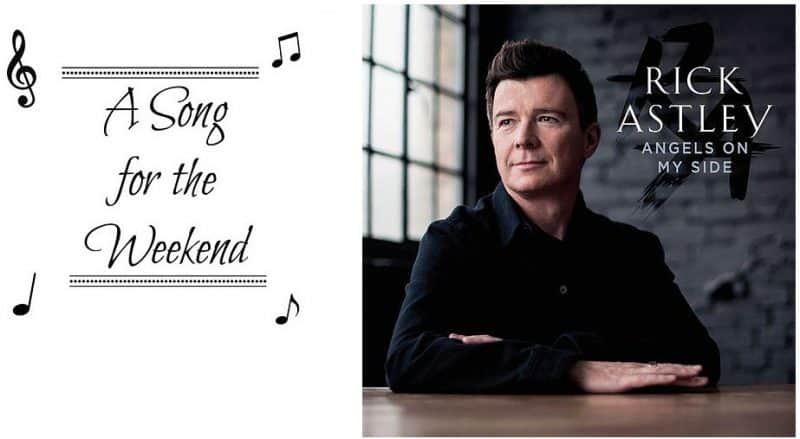A Song for the Weekend #14 – Angels on My Side by Rick Astley