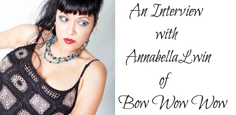 An Interview with Annabella Lwin of Bow Wow Wow