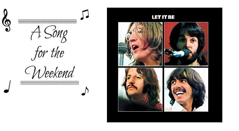 A Song for the Weekend #25 Let It Be by The Beatles