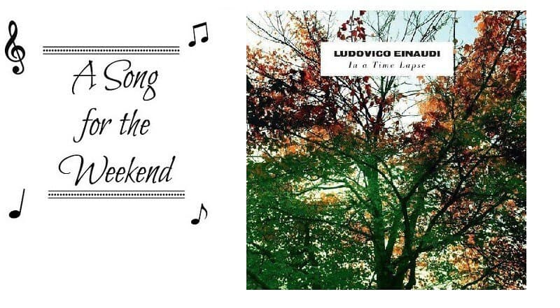 A Song for the Weekend #31 – Life by Ludovico Einaudi
