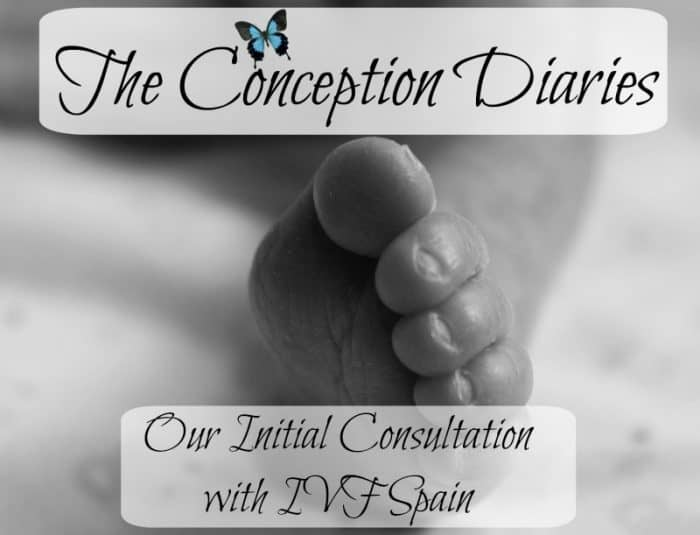 The Conception Diaries #27 – Our Initial Consultation with IVF Spain