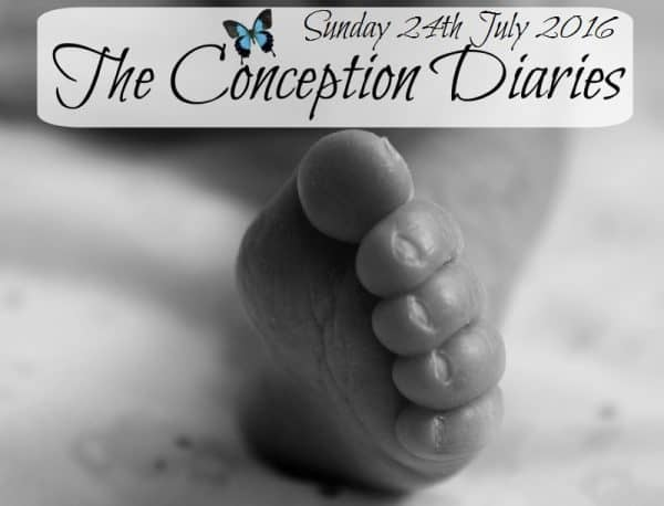 The Conception Diaries #26 – Sunday 24th July 2016