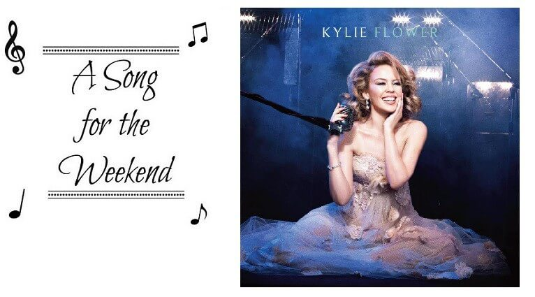 A Song for the Weekend #32 – Flower by Kylie Minogue