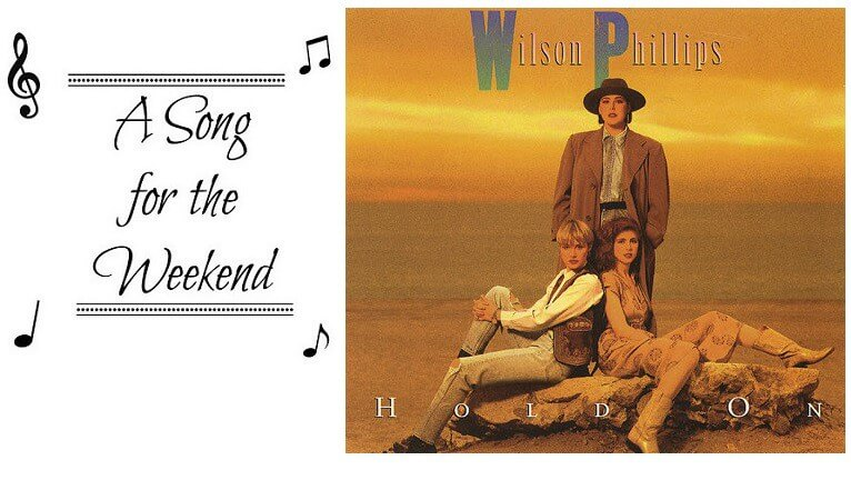 A Song for the Weekend #33 Hold On by Wilson Phillips