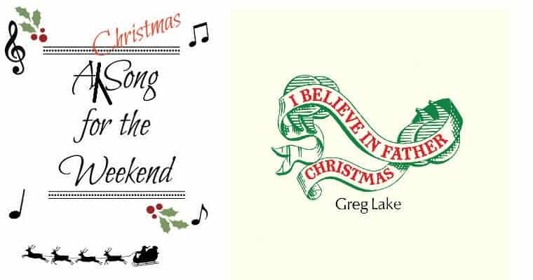 A (Christmas) Song for the Weekend #36 – I Believe in Father Christmas by Greg Lake