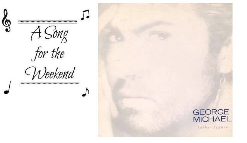 A Song for the Weekend #38 – Father Figure by George Michael