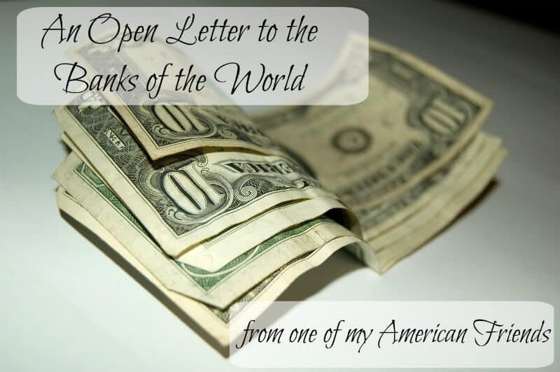 An Open Letter to the Banks of the World from one of my American Friends