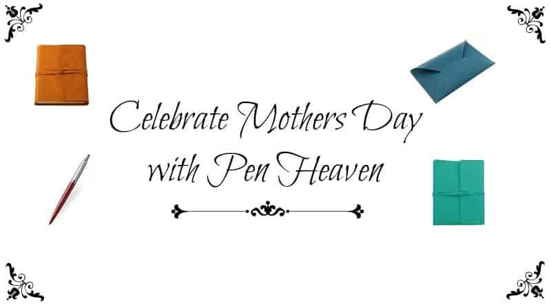 Celebrate Mothers Day with Pen Heaven