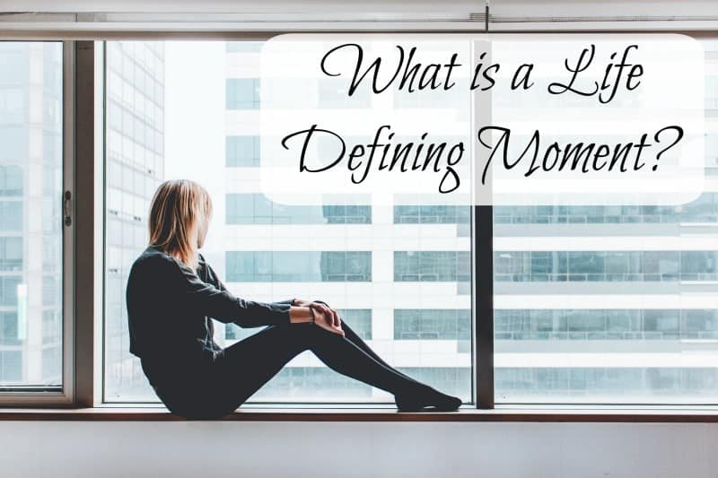 Guest Post: What is a Life Defining Moment?