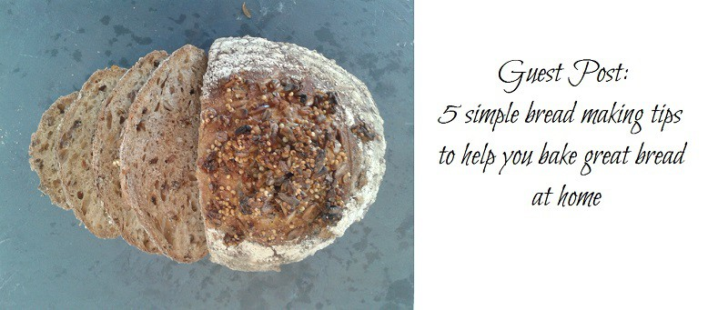 Guest Post: 5 simple bread making tips to help you bake great bread at home