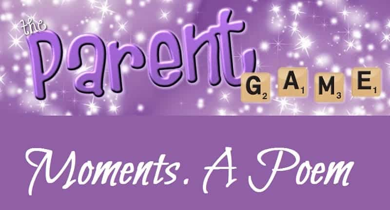 Guest Post: Moments. A Poem from The Parent Game