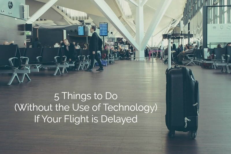 5 Things to Do (Without the Use of Technology) If Your Flight is Delayed
